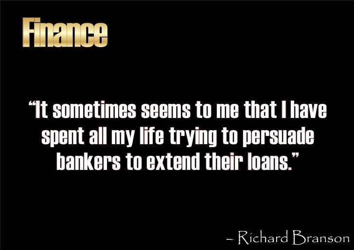 """Finance """"It sometimes seems to me that I have   spent all my life trying to persuade     bankers to extend their loans.""""  ..."""