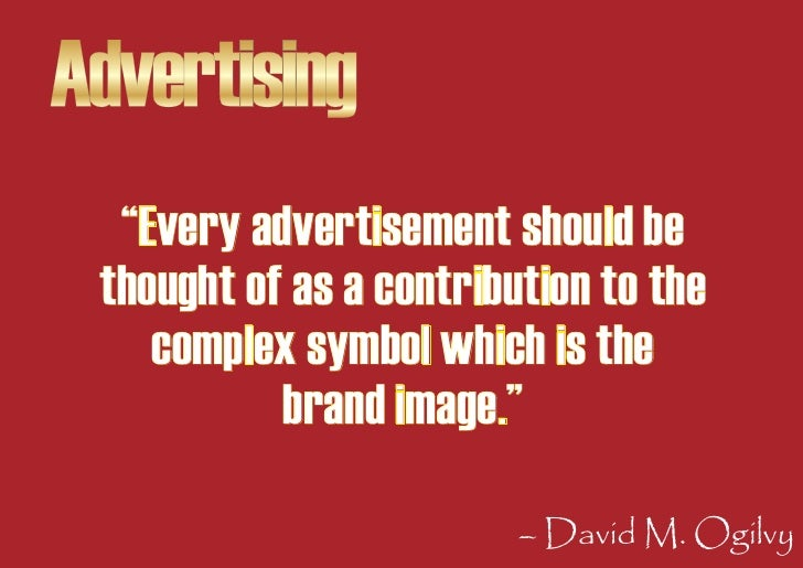 """Advertising   """"Every advertisement should be  thought of as a contribution to the     complex symbol which is the         ..."""
