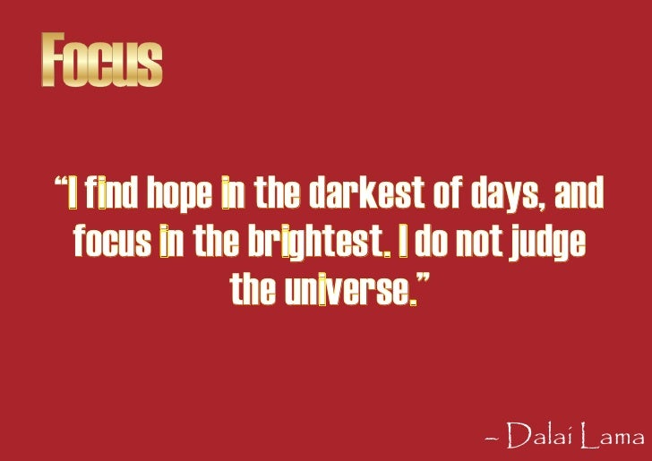 """Focus """"I find hope in the darkest of days, and   focus in the brightest. I do not judge               the universe.""""      ..."""