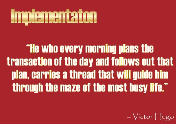 """Implementaton      """"He who every morning plans the transaction of the day and follows out that  plan, carries a thread tha..."""