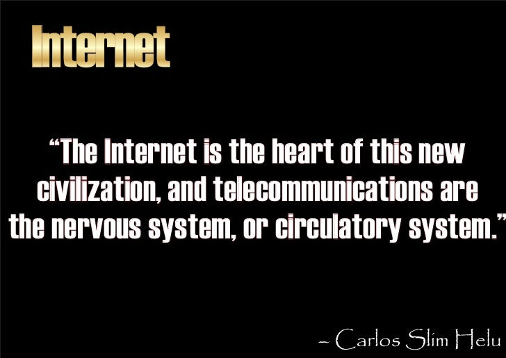 """Internet     """"The Internet is the heart of this new   civilization, and telecommunications are the nervous system, or circ..."""