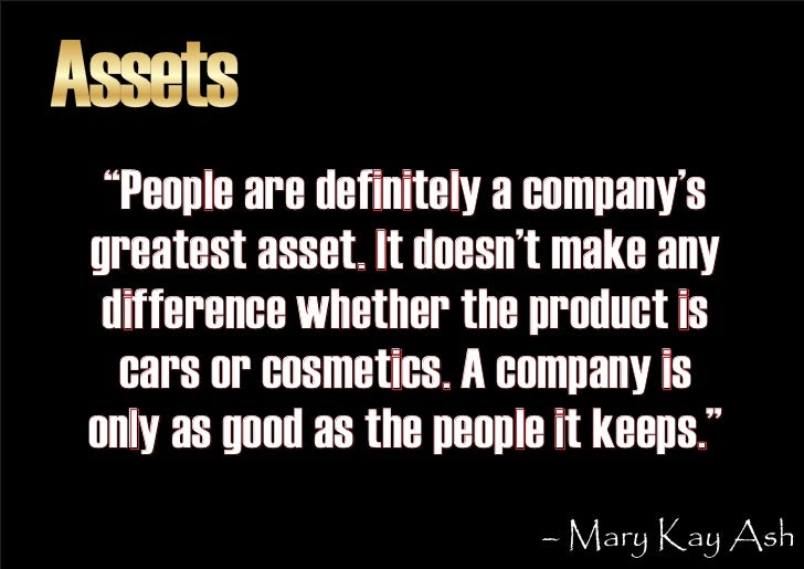 """Assets   """"People are definitely a company's  greatest asset. It doesn't make any   difference whether the product is    ca..."""