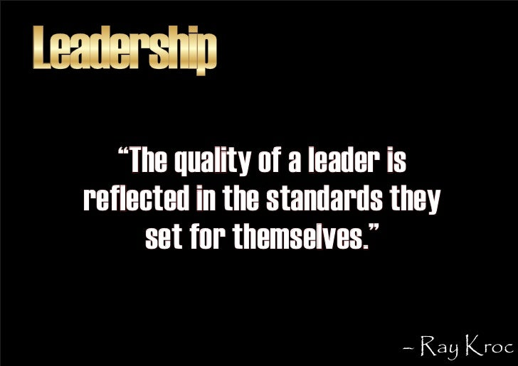 """Leadership      """"The quality of a leader is   reflected in the standards they        set for themselves.""""                 ..."""