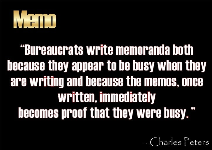 """Memo    """"Bureaucrats write memoranda both because they appear to be busy when they  are writing and because the memos, onc..."""