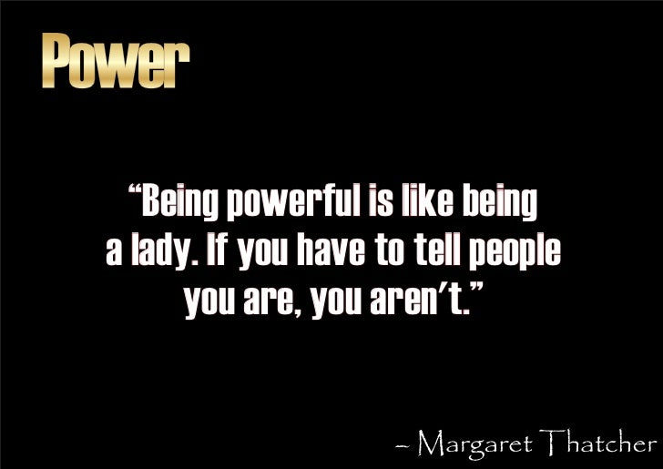 """Power     """"Being powerful is like being   a lady. If you have to tell people         you are, you aren't.""""                ..."""
