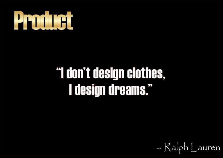 """Product      """"I don't design clothes,         I design dreams.""""                              – Ralph Lauren"""