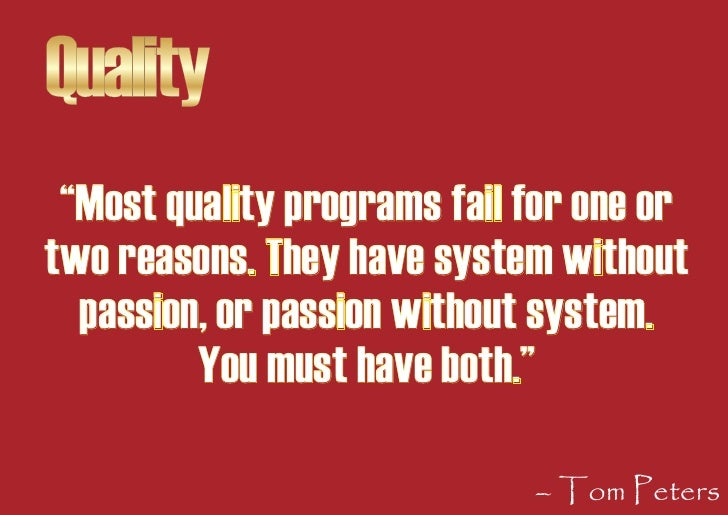 """Quality  """"Most quality programs fail for one or two reasons. They have system without   passion, or passion without system..."""