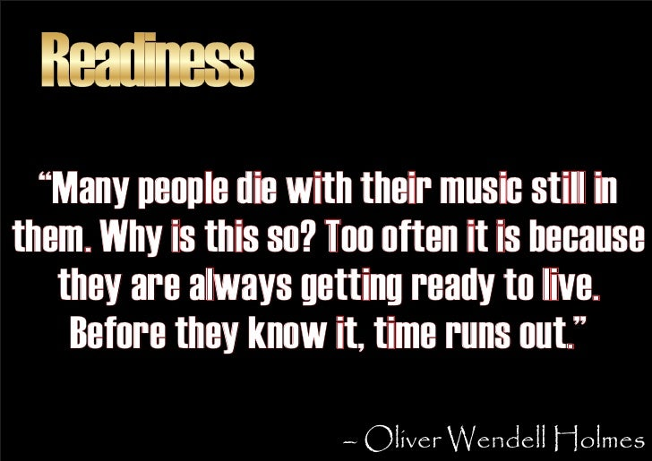 """Readiness   """"Many people die with their music still in them. Why is this so? Too often it is because    they are always ge..."""
