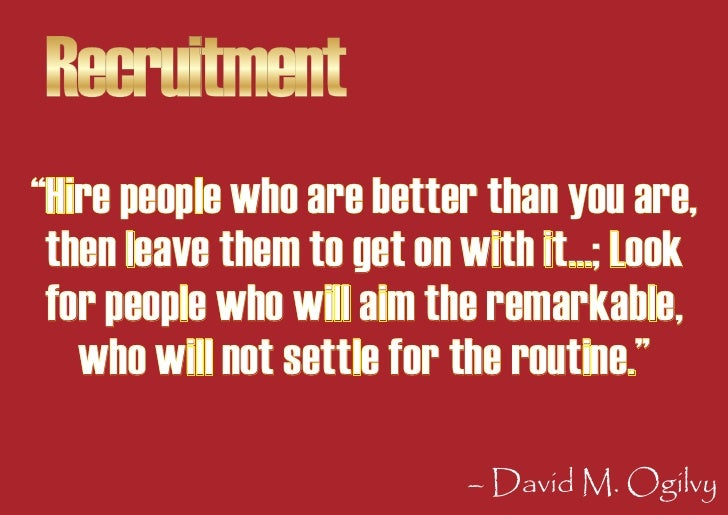 """Recruitment """"Hire people who are better than you are,  then leave them to get on with it...; Look  for people who will aim..."""