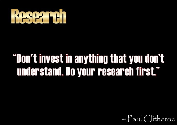 """Research """"Don't invest in anything that you don't  understand. Do your research first.""""                               – Pa..."""