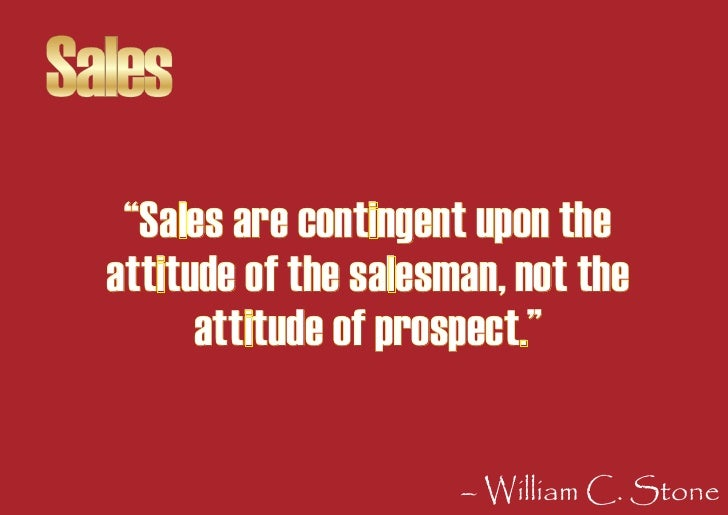 """Sales    """"Sales are contingent upon the   attitude of the salesman, not the         attitude of prospect.""""                ..."""