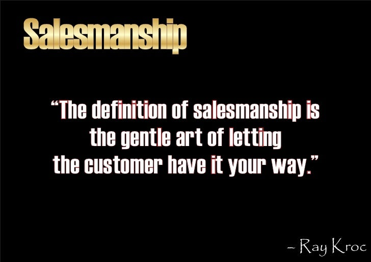 """Salesmanship   """"The definition of salesmanship is        the gentle art of letting   the customer have it your way.""""      ..."""