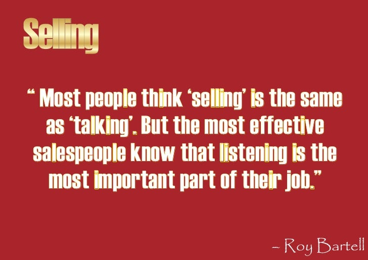 """Selling """" Most people think 'selling' is the same   as 'talking'. But the most effective  salespeople know that listening ..."""