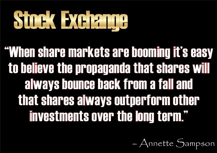 """Stock Exchange """"When share markets are booming it's easy  to believe the propaganda that shares will      always bounce ba..."""