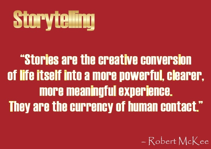 """Storytelling    """"Stories are the creative conversion of life itself into a more powerful, clearer,          more meaningfu..."""