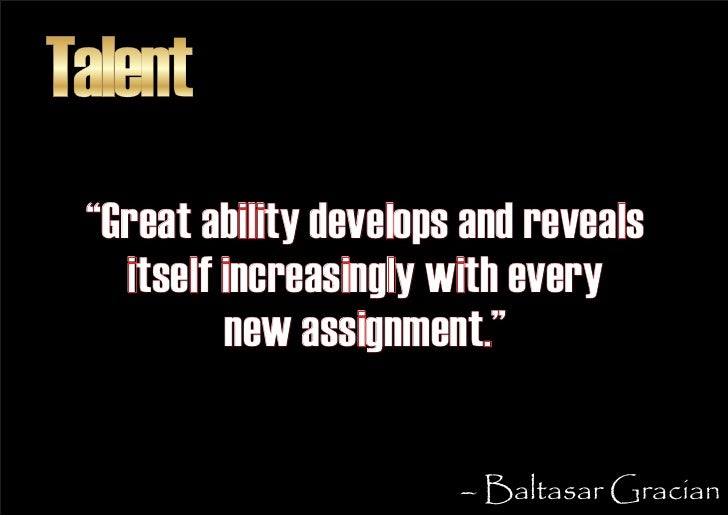 """Talent  """"Great ability develops and reveals    itself increasingly with every           new assignment.""""                  ..."""