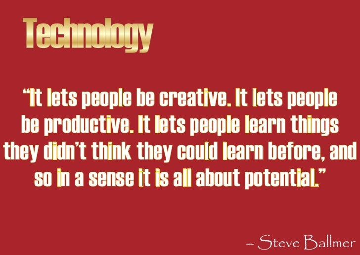 """Technology   """"It lets people be creative. It lets people   be productive. It lets people learn things they didn't think th..."""