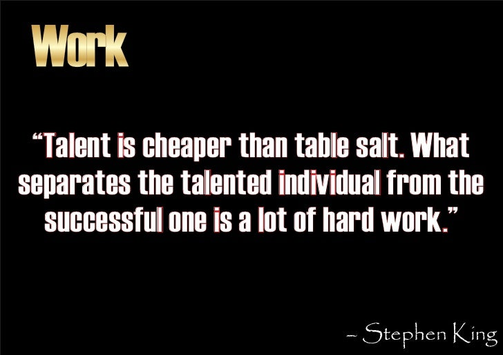 """Work  """"Talent is cheaper than table salt. What separates the talented individual from the   successful one is a lot of har..."""