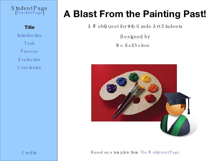 A Blast From the Painting Past! Student Page Title Introduction Task Process Evaluation Conclusion Credits [ Teacher Page ...