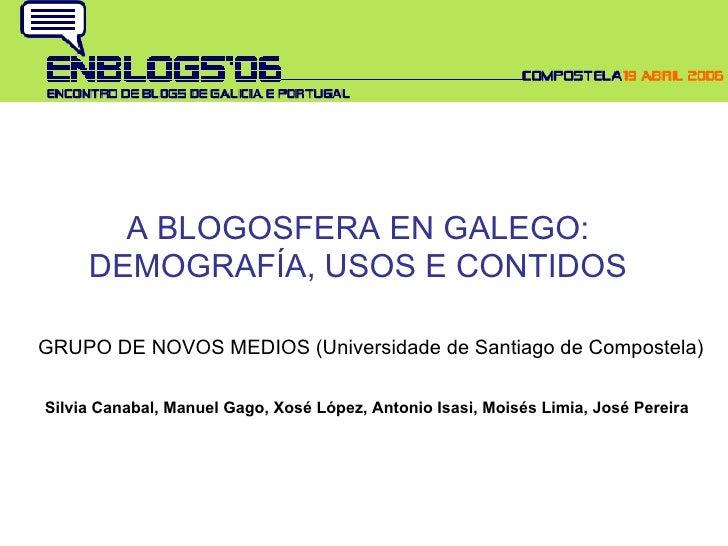 A BLOGOSFERA EN GALEGO: DEMOGRAFÍA, USOS E CONTIDOS Silvia Canabal, Manuel Gago, Xosé López, Antonio Isasi, Moisés Limia, ...