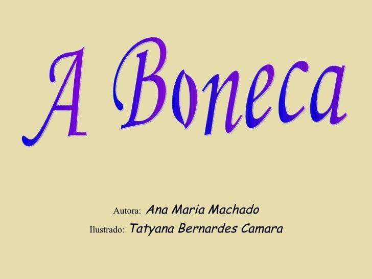 Autora:   Ana Maria Machado Ilustrado:   Tatyana Bernardes Camara A Boneca