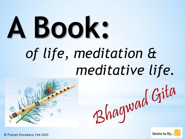 © Puneet Srivastava, Feb 2015 A Book: of life, meditation & meditative life.