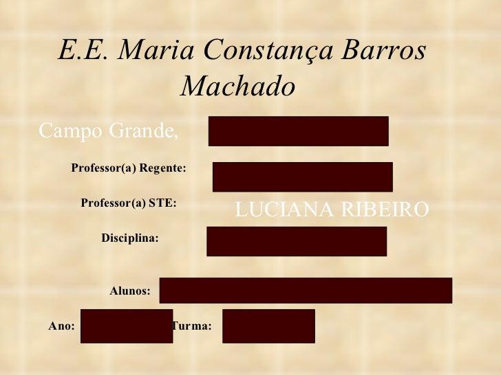 E.E. Maria Constança Barros Machado   Professor(a) Regente:  Professor(a) STE:  Disciplina: Alunos: Ano:  Turma: Campo Gra...
