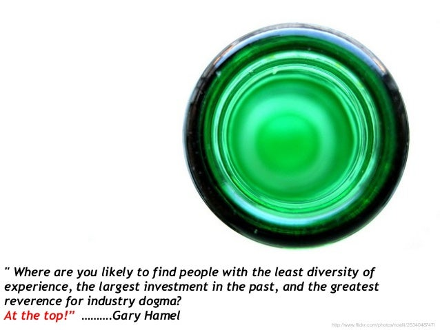 """"""" Where are you likely to find people with the least diversity ofexperience, the largest investment in the past, and the g..."""