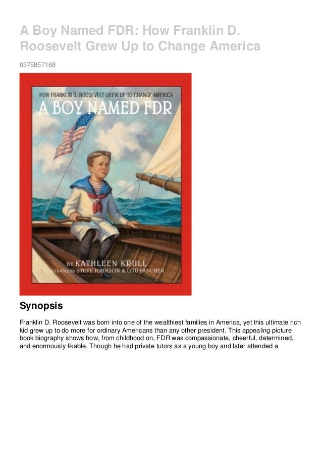 A Boy Named FDR: How Franklin D. Roosevelt Grew Up to Change America 0375857168 Synopsis Franklin D. Roosevelt was born in...