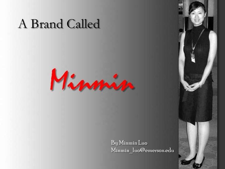 A Brand Called         Minmin                  By Minmin Luo                  Minmin_luo@emerson.edu