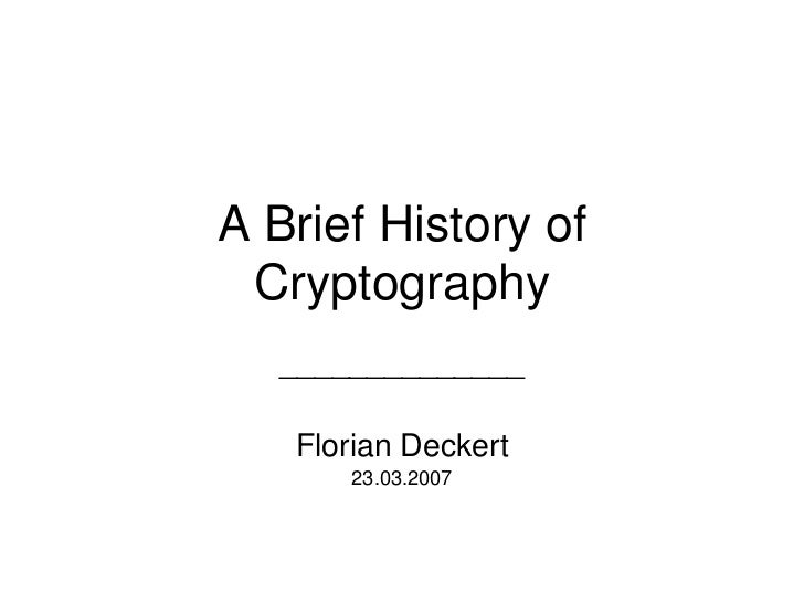 history of cryptography You can read the computer history museum's interview: ralph merkle: 2011 fellows interview public-key cryptography cs 244 in the fall of 1974, as an.