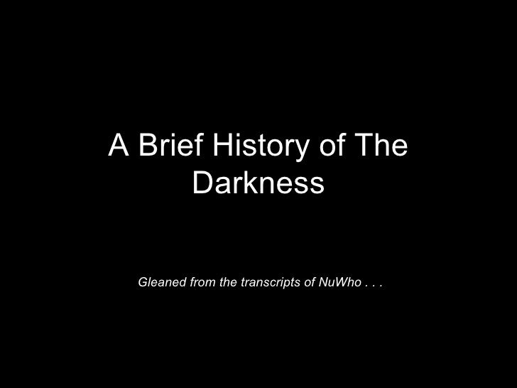 A Brief History of The Darkness Gleaned from the transcripts of NuWho . . .