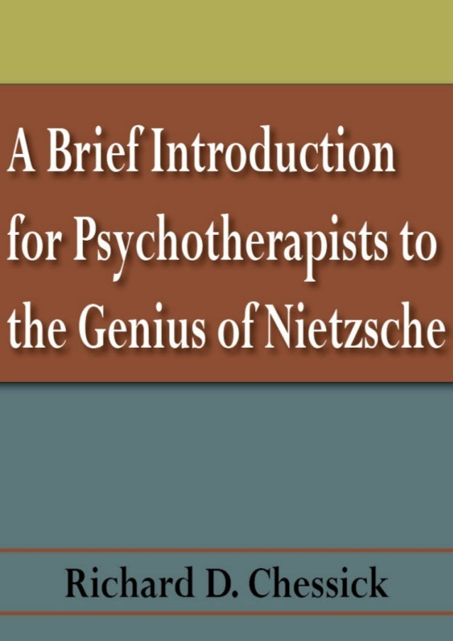A Brief Introduction to the Genius of Nietzsche Richard D. Chessick