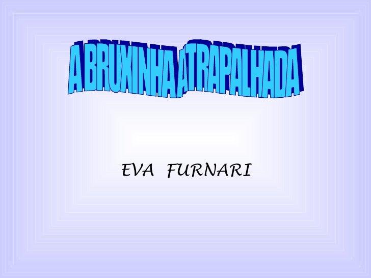 EVA  FURNARI A BRUXINHA ATRAPALHADA