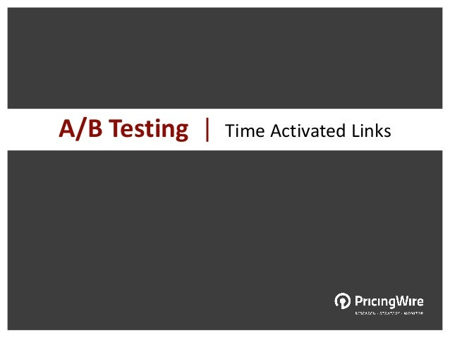 A/B Testing |   Time Activated Links