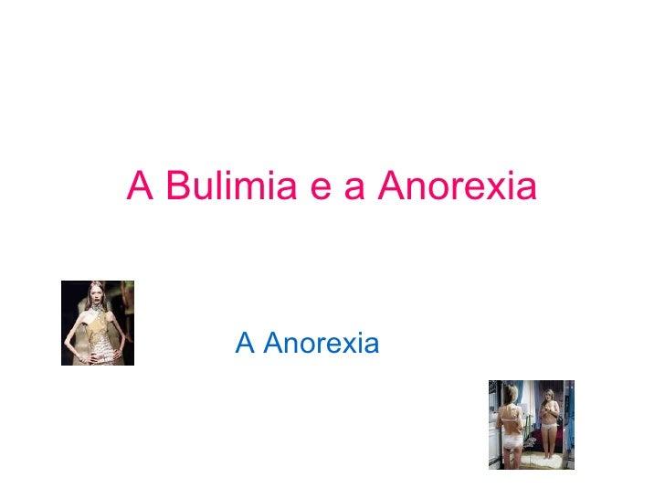 A Bulimia e a Anorexia A Anorexia