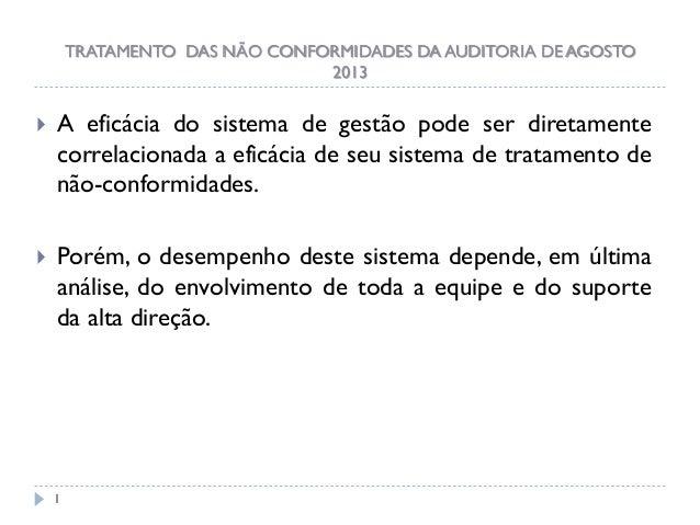 TRATAMENTO DAS NÃO CONFORMIDADES DA AUDITORIA DE AGOSTO 2013    A eficácia do sistema de gestão pode ser diretamente corr...