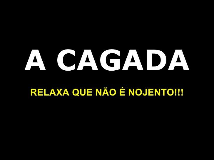 A CAGADA RELAXA QUE NÃO É NOJENTO!!!