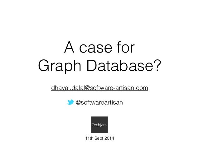 A case for  Graph Database?  dhaval.dalal@software-artisan.com  !  @softwareartisan  11th Sept 2014