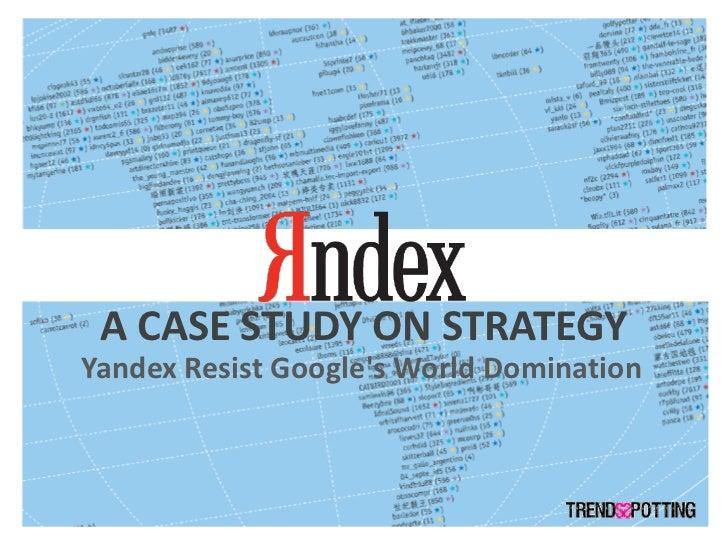 A CASE STUDY ON STRATEGY Yandex Resist Google's World Domination