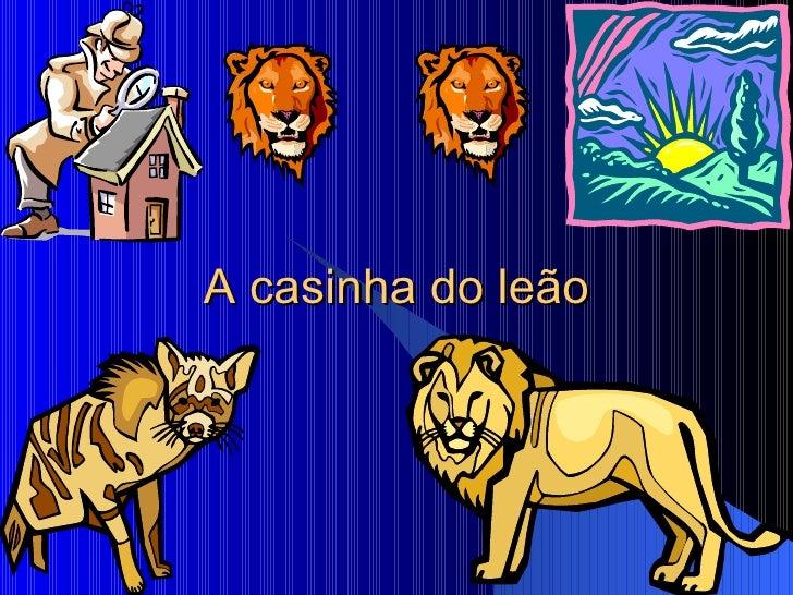 A casinha do leão
