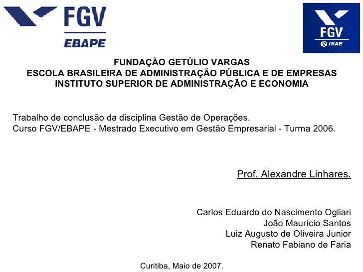 FUNDAÇÃO GETÚLIO VARGAS ESCOLA BRASILEIRA DE ADMINISTRAÇÃO PÚBLICA E DE EMPRESAS INSTITUTO SUPERIOR DE ADMINISTRAÇÃO E ECO...