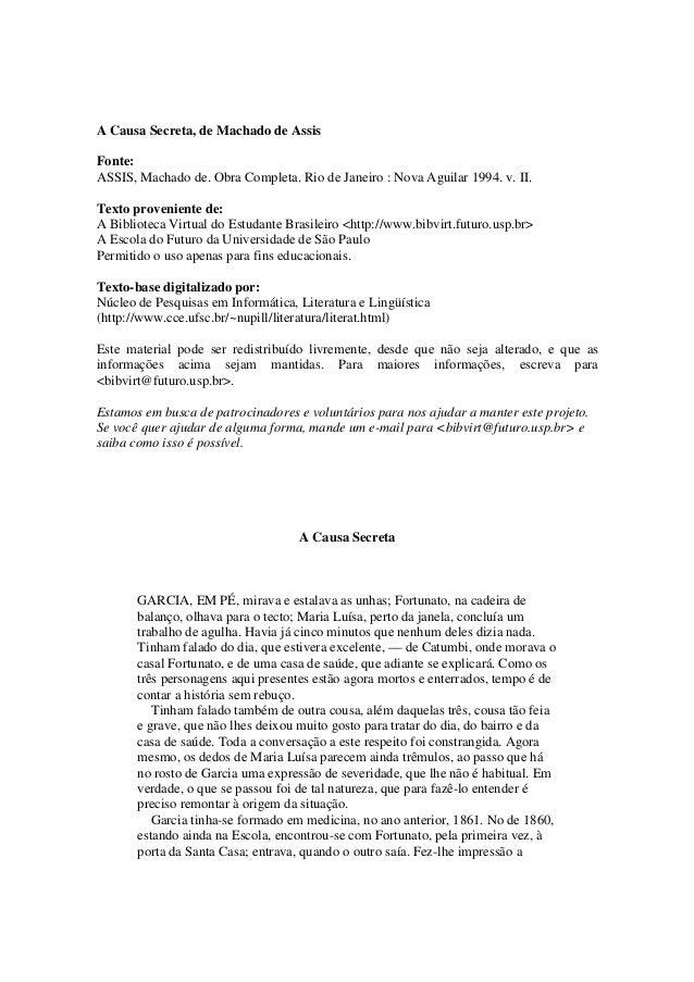 A Causa Secreta, de Machado de AssisFonte:ASSIS, Machado de. Obra Completa. Rio de Janeiro : Nova Aguilar 1994. v. II.Text...