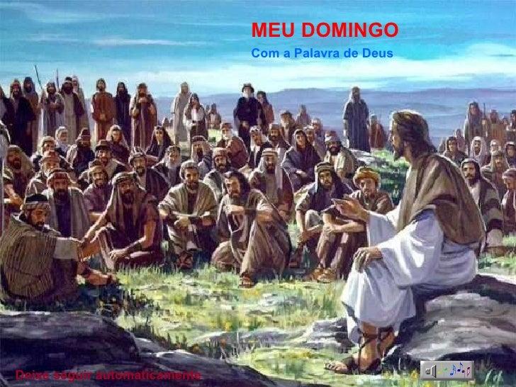 O Evangelho dominical animado em slides. Meditado por: Pe. Antônio Geraldo Dalla Costa CS MEU DOMINGO Com a Palavra de Deu...
