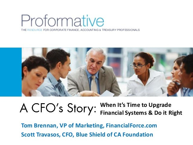 THE RESOURCE FOR CORPORATE FINANCE, ACCOUNTING & TREASURY PROFESSIONALS  When It's Time to Upgrade Financial Systems & Do ...