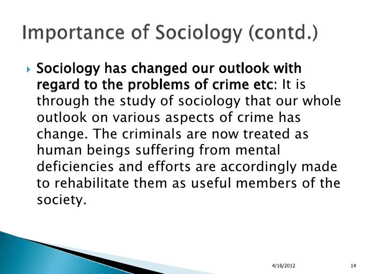 sociological outlook Sociology is the study of why humans do the things they do students learn research techniques, creative reasoning, and communication methods—core skills that can translate into a wide variety of careers including in counseling, marketing, criminal justice, or psychology.