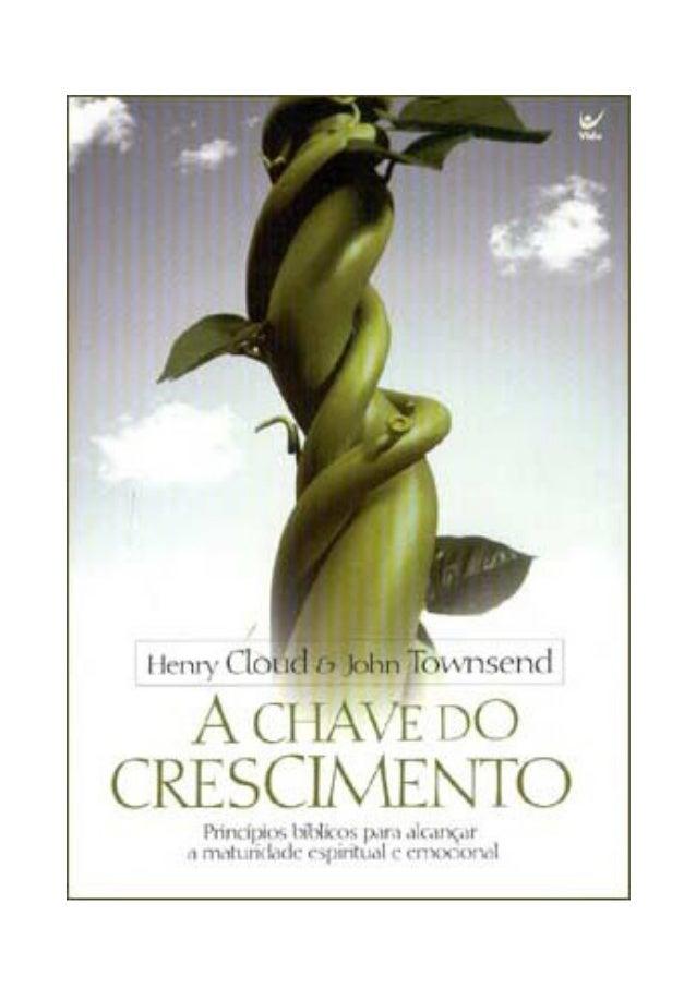 Henry Cloud & Dr. John Townsend   A chave docrescimentoprincípios bíblicos para alcançar a maturidade espiritual e        ...