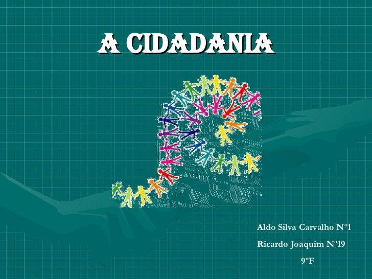 A Cidadania Aldo Silva Carvalho Nº1 Ricardo Joaquim Nº19 9ºF