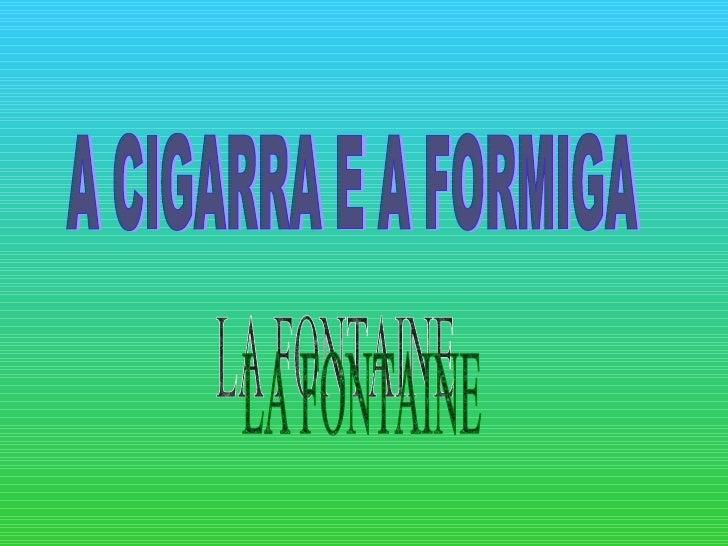 A CIGARRA E A FORMIGA LA FONTAINE