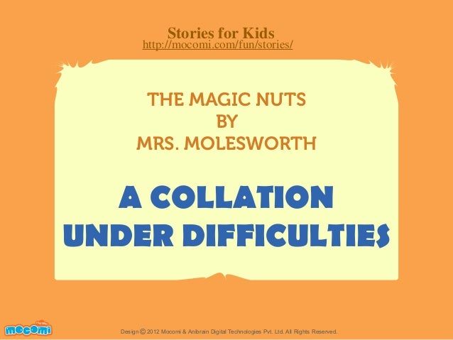 Stories for Kids  http://mocomi.com/fun/stories/  THE MAGIC NUTS BY MRS. MOLESWORTH  A COLLATION UNDER DIFFICULTIES F UN F...